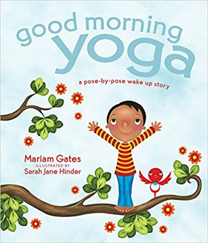Good Morning Yoga - A Pose-by-Pose Wake Up Story by Mariam Gates