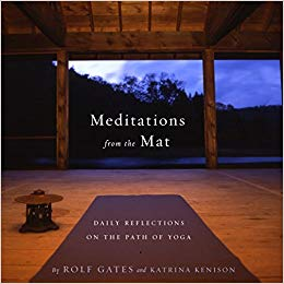 Meditations from the Mat - Daily Reflections on the Path of Yoga by Rolf Gates