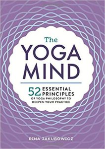 The Yoga Mind - 52 Essential Principles of Yoga Philosophy to Deepen Your Practice by Rina Jakubowicz