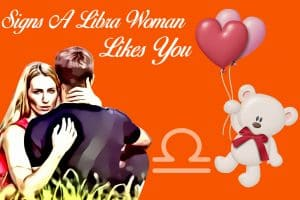 Signs a Libra Woman Likes You