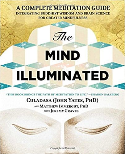 The Mind Illuminated - A Complete Meditation Guide Integrating Buddhist Wisdom and Brain Science for Greater Mindfulness by John Yates, Matthew Immergut, and Jeremy Graves