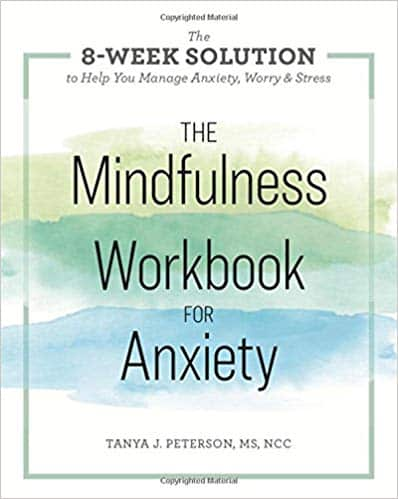 The Mindfulness Workbook for Anxiety - The 8-Week Solution to Help You Manage Anxiety, Worry & Stress by Tanya J Peterson