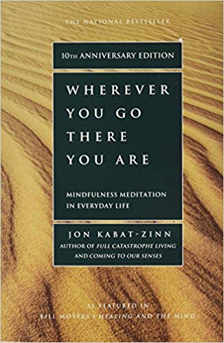 Wherever You Go, There You Are - Mindfulness Meditation in Everyday Life by John Kabat-Zinn