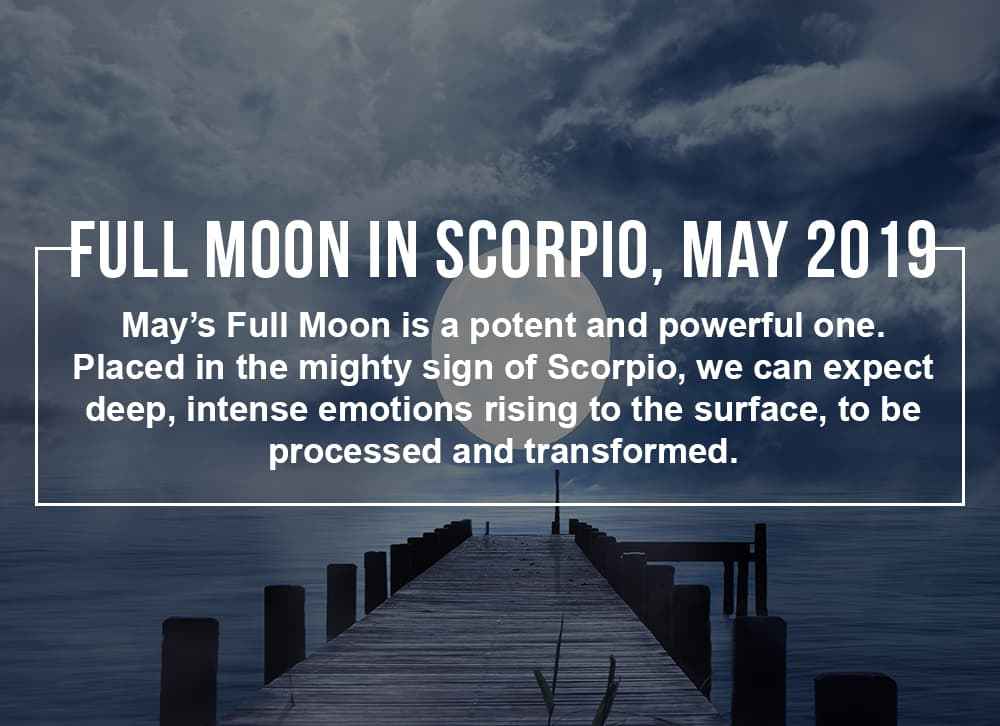 New Moon In Scorpio 2019 How to Make the Most of the Full Moon in Scorpio, May 2019
